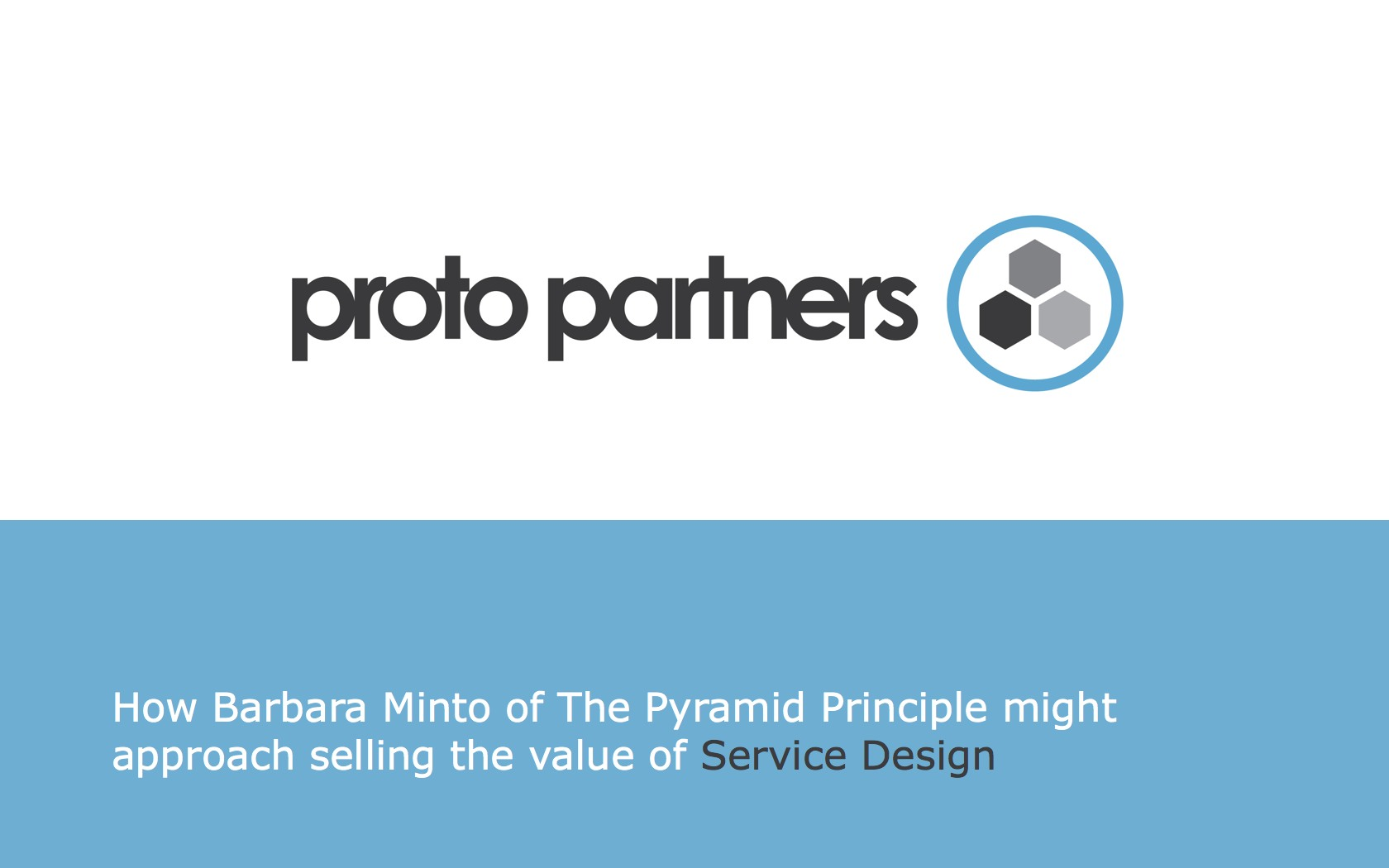 title slide of presentation on How Barbara Minto of The Pyramid Principle might approach selling the value of Service Design
